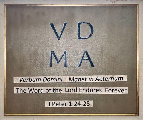 VDMA: Verbum Domini Magnet in Aeternum; The Word of the Lord Endures Forever, 1 Peter 1:24-25