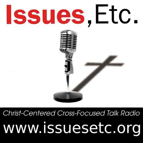 Issues, Etc. - website: www.issuesetc.org