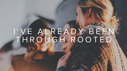 Already been through rooted, join a connect group