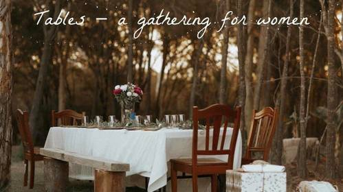 Learn more about Tables - a gathering for women