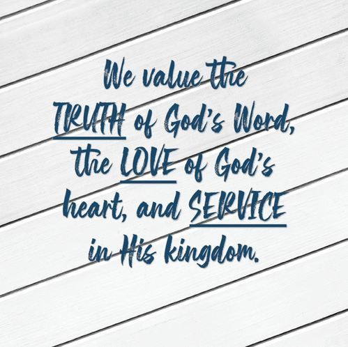 We value the TRUTH of God's Word, the LOVE of God's heart, and SERVICE in His kingdom.