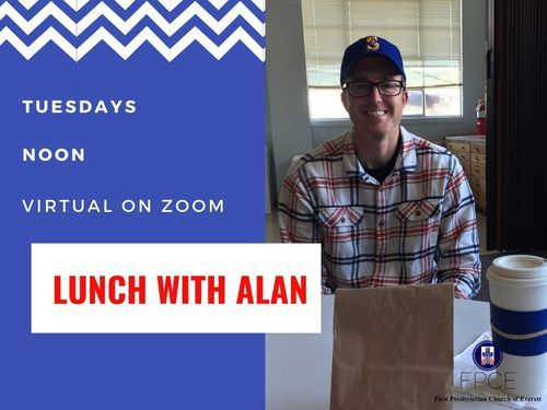 This is a rectangle graphic. Text on the left side that says, Tuesdays - Noon - Virtual on Zoom - Lunch with Alan. On the right side is a photo of Pastor Alan, sitting at a lunch table with a sack lunch.