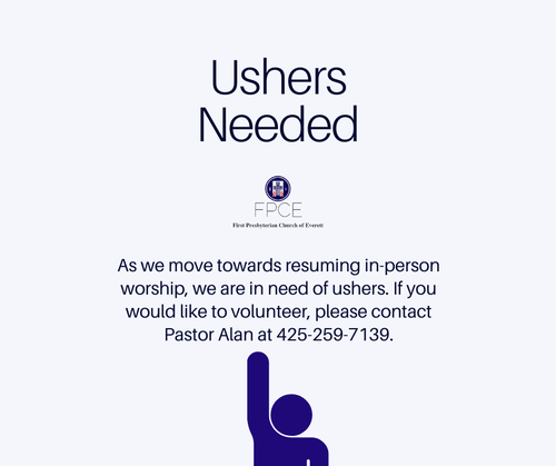 A graphic that says, ushers needed. As we move towards resuming in-person worship, we are in need of ushers. If you would like to volunteer, please contact Pastor Alan at 425-259-7130. At the bottom of the graphic, there is a stick figure of a person raising their hand.