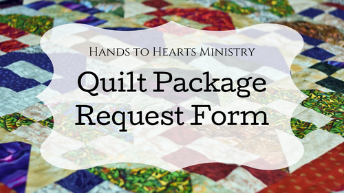 Hands to Hearts Ministry Quilt Request Form