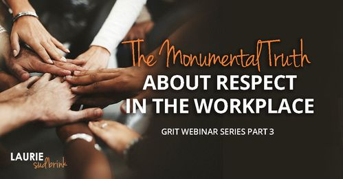 The Monumental Truth about Respect in the Workplace #leadingwithGRIT