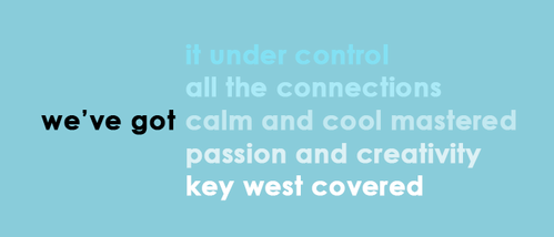 we've got it under control, we've got all the connections, we've got calm and cool mastered, we've got passion and creativity, we've got key west covered