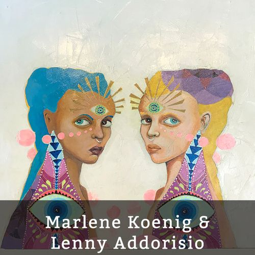 learn more about artists Marlene Koenig and Lenny Addorisio